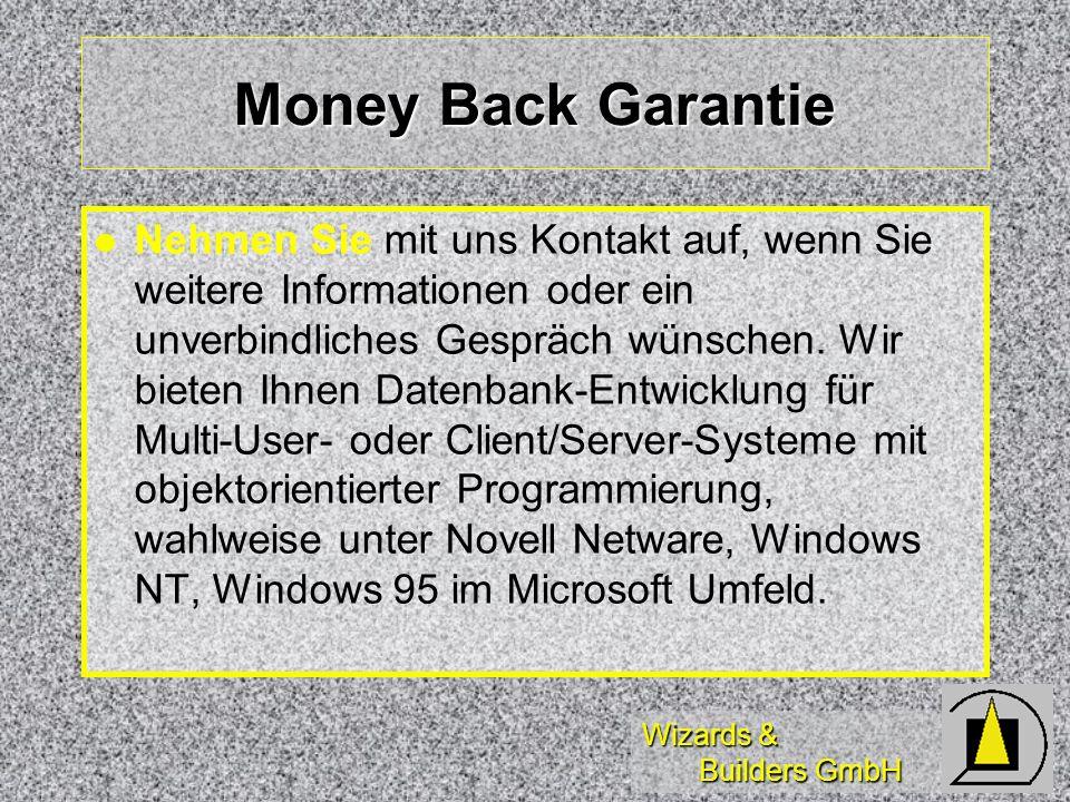 Wizards & Builders GmbH Money Back Garantie Nehmen Sie mit uns Kontakt auf, wenn Sie weitere Informationen oder ein unverbindliches Gespräch wünschen.