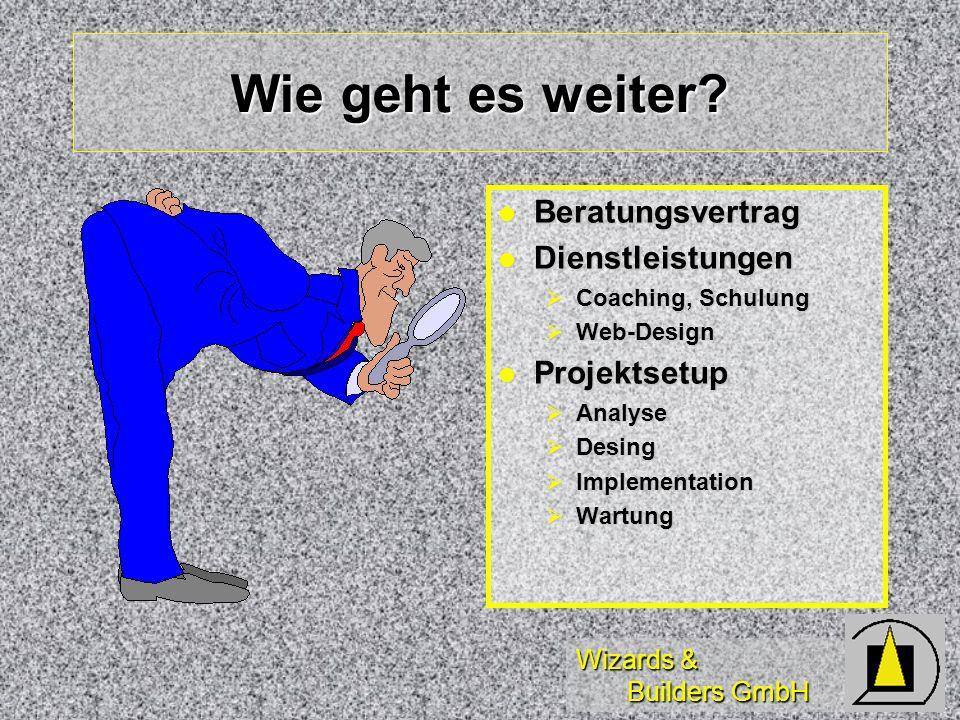 Wizards & Builders GmbH Wie geht es weiter? Beratungsvertrag Beratungsvertrag Dienstleistungen Dienstleistungen Coaching, Schulung Coaching, Schulung