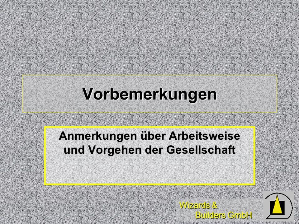 Wizards & Builders GmbH Vorbemerkungen Anmerkungen über Arbeitsweise und Vorgehen der Gesellschaft