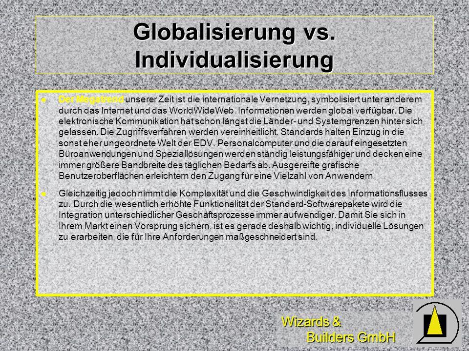 Wizards & Builders GmbH Globalisierung vs. Individualisierung Der Megatrend unserer Zeit ist die internationale Vernetzung, symbolisiert unter anderem