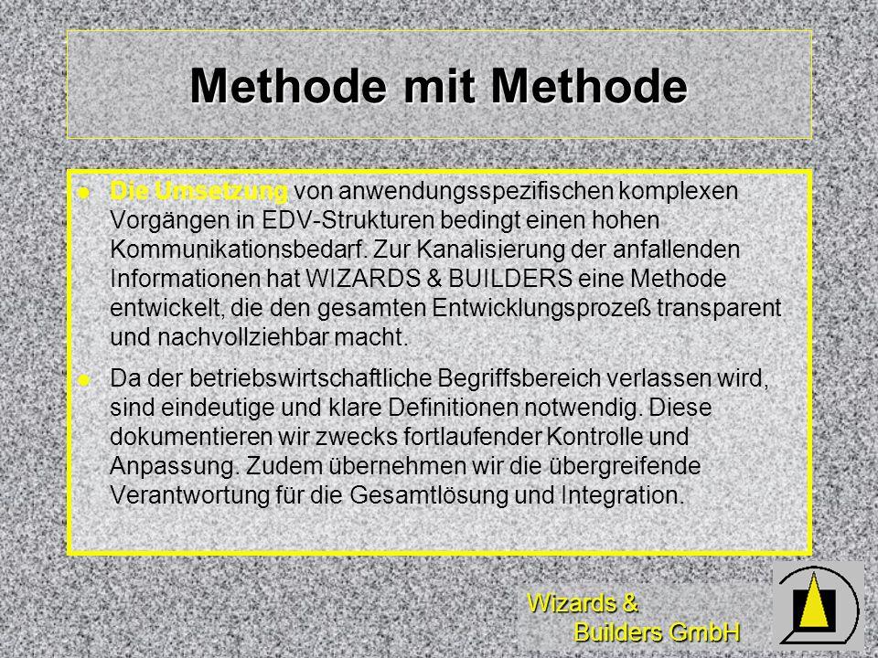 Wizards & Builders GmbH Methode mit Methode Die Umsetzung von anwendungsspezifischen komplexen Vorgängen in EDV-Strukturen bedingt einen hohen Kommunikationsbedarf.