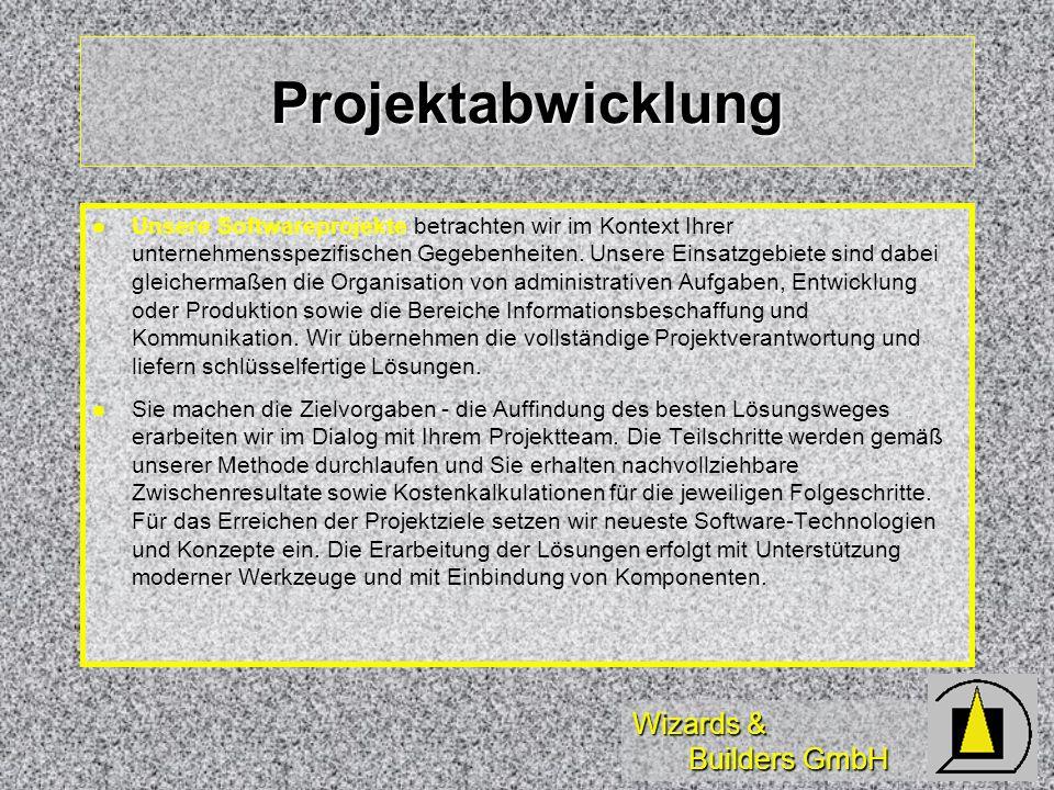 Wizards & Builders GmbH Projektabwicklung Unsere Softwareprojekte betrachten wir im Kontext Ihrer unternehmensspezifischen Gegebenheiten. Unsere Einsa