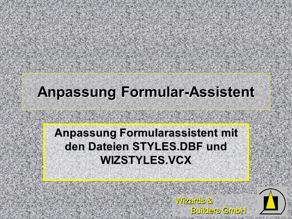 Wizards & Builders GmbH Anpassung Formular-Assistent Anpassung Formularassistent mit den Dateien STYLES.DBF und WIZSTYLES.VCX