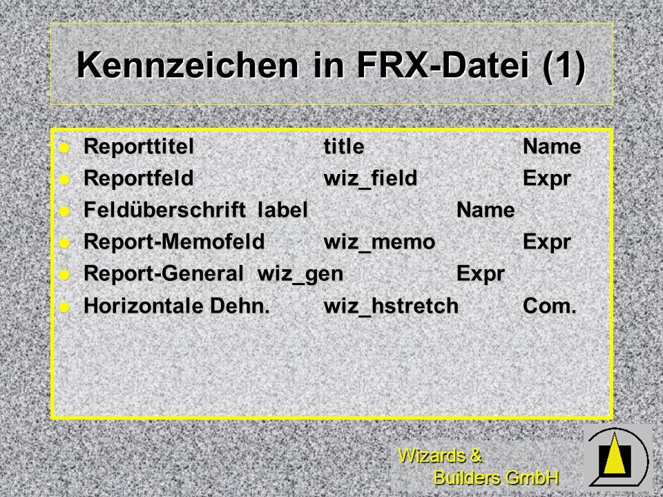 Wizards & Builders GmbH Kennzeichen in FRX-Datei (1) ReporttiteltitleName ReporttiteltitleName Reportfeldwiz_fieldExpr Reportfeldwiz_fieldExpr FeldüberschriftlabelName FeldüberschriftlabelName Report-Memofeldwiz_memoExpr Report-Memofeldwiz_memoExpr Report-Generalwiz_genExpr Report-Generalwiz_genExpr Horizontale Dehn.wiz_hstretchCom.