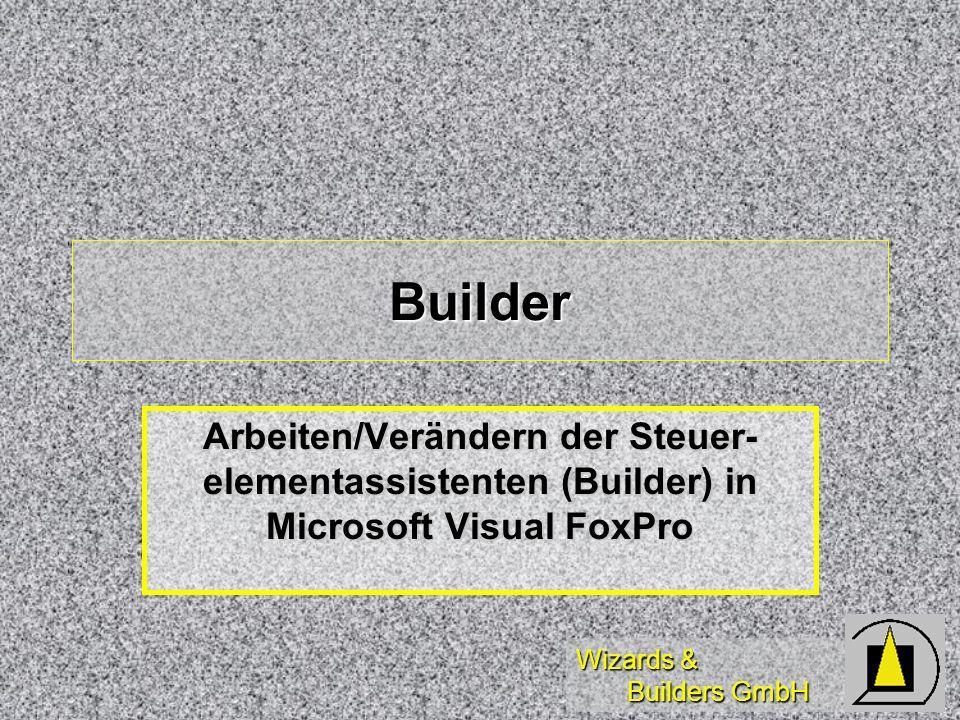 Wizards & Builders GmbH Builder Arbeiten/Verändern der Steuer- elementassistenten (Builder) in Microsoft Visual FoxPro