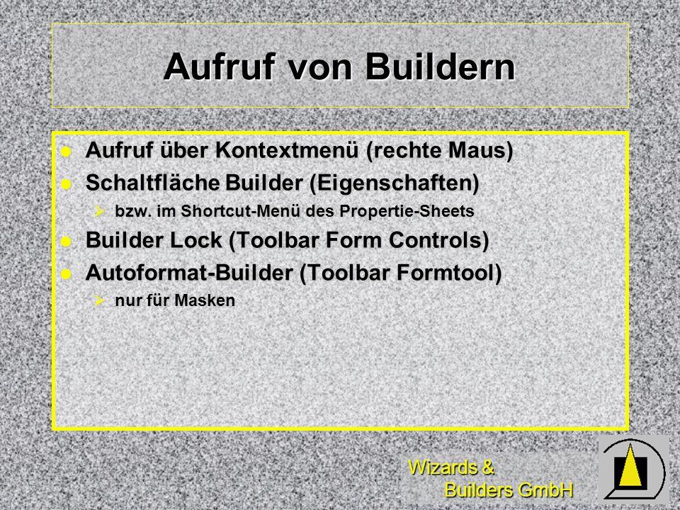 Wizards & Builders GmbH Aufruf von Buildern Aufruf über Kontextmenü (rechte Maus) Aufruf über Kontextmenü (rechte Maus) Schaltfläche Builder (Eigenschaften) Schaltfläche Builder (Eigenschaften) bzw.