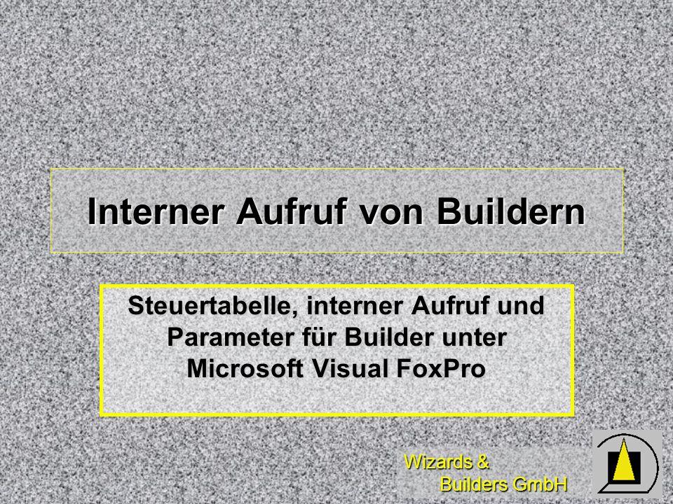 Wizards & Builders GmbH Interner Aufruf von Buildern Steuertabelle, interner Aufruf und Parameter für Builder unter Microsoft Visual FoxPro