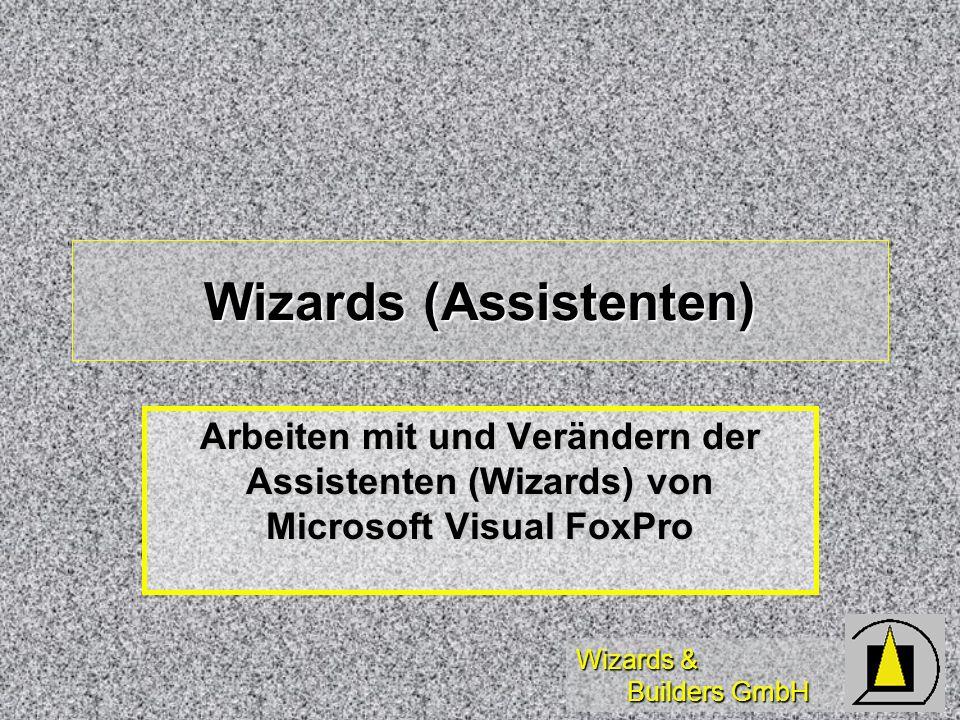 Wizards & Builders GmbH Wizards (Assistenten) Arbeiten mit und Verändern der Assistenten (Wizards) von Microsoft Visual FoxPro