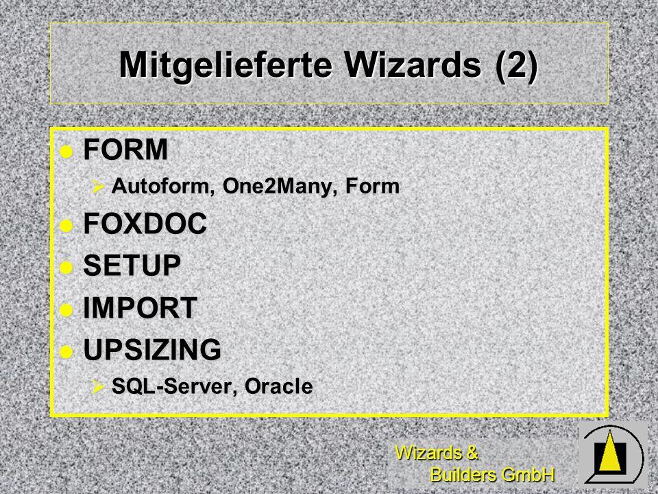 Wizards & Builders GmbH Aufruf von _WIZARDS Eigene Wizards in DBF registrieren Eigene Wizards in DBF registrieren Aufruf mit Parametern Aufruf mit Parametern Typ (Form), Name (aus DBF), 7 Parameter Typ (Form), Name (aus DBF), 7 Parameter Weiteraufruf des Wizards Weiteraufruf des Wizards Referenz Variable, Inhalt Parms aus DBF Referenz Variable, Inhalt Parms aus DBF sowie 7 Parameter von Aufruf sowie 7 Parameter von Aufruf 3.