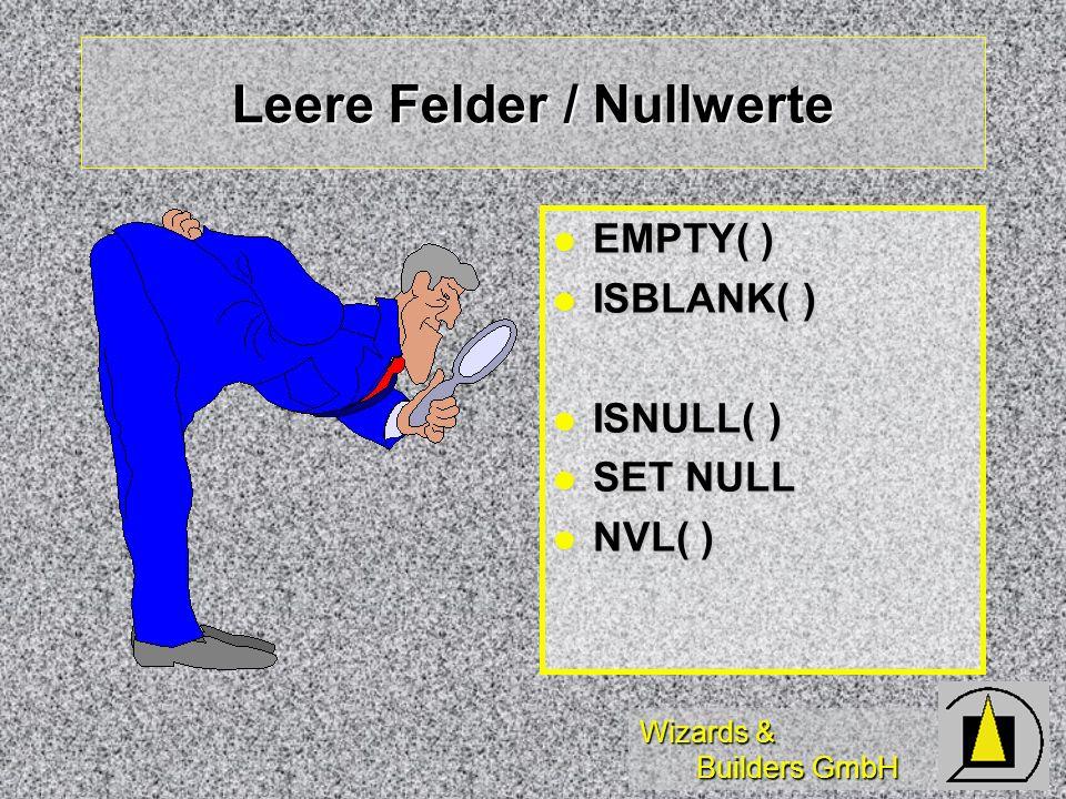 Wizards & Builders GmbH Leere Felder / Nullwerte EMPTY( ) EMPTY( ) ISBLANK( ) ISBLANK( ) ISNULL( ) ISNULL( ) SET NULL SET NULL NVL( ) NVL( )