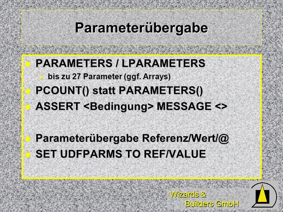 Wizards & Builders GmbH Parameterübergabe PARAMETERS / LPARAMETERS PARAMETERS / LPARAMETERS bis zu 27 Parameter (ggf.