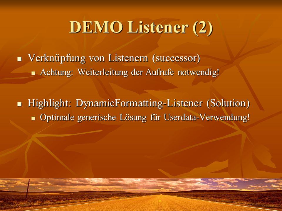 DEMO Listener (2) Verknüpfung von Listenern (successor) Verknüpfung von Listenern (successor) Achtung: Weiterleitung der Aufrufe notwendig! Achtung: W