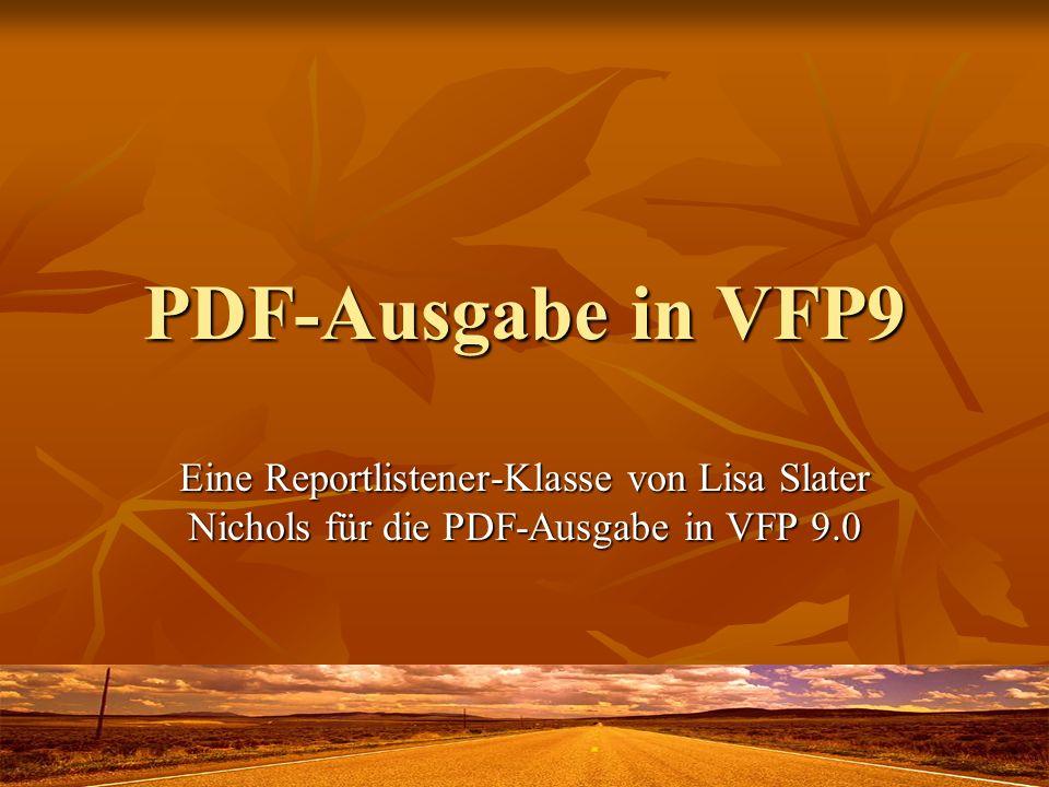 PDF-Ausgabe in VFP9 Eine Reportlistener-Klasse von Lisa Slater Nichols für die PDF-Ausgabe in VFP 9.0