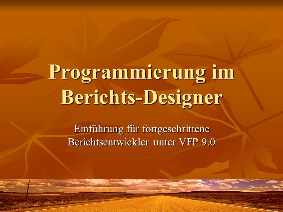 Programmierung im Berichts-Designer Einführung für fortgeschrittene Berichtsentwickler unter VFP 9.0