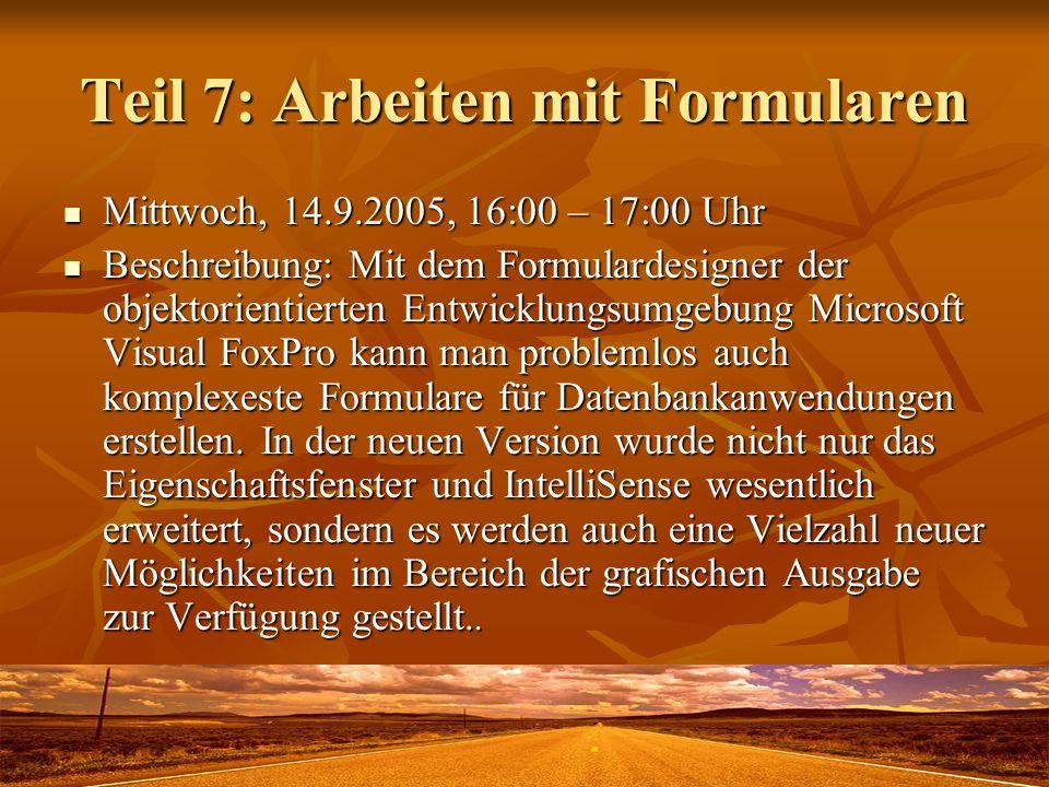 Teil 7: Arbeiten mit Formularen Mittwoch, 14.9.2005, 16:00 – 17:00 Uhr Mittwoch, 14.9.2005, 16:00 – 17:00 Uhr Beschreibung: Mit dem Formulardesigner d