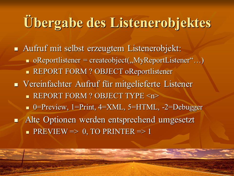 Übergabe des Listenerobjektes Aufruf mit selbst erzeugtem Listenerobjekt: Aufruf mit selbst erzeugtem Listenerobjekt: oReportlistener = createobject(M