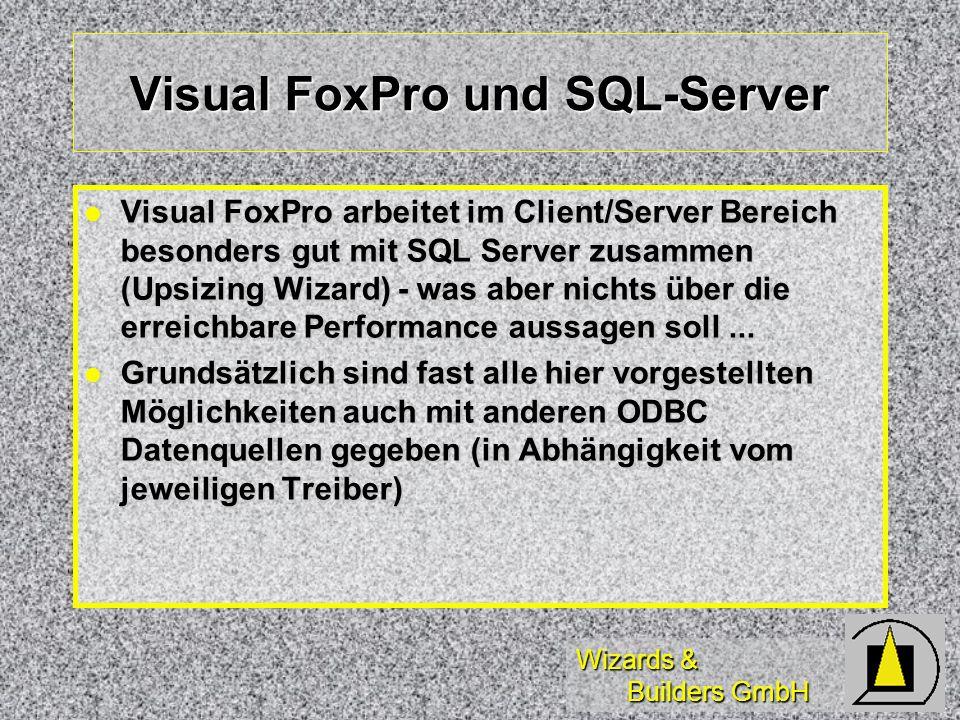 Wizards & Builders GmbH Visual FoxPro und SQL-Server Visual FoxPro arbeitet im Client/Server Bereich besonders gut mit SQL Server zusammen (Upsizing Wizard) - was aber nichts über die erreichbare Performance aussagen soll...