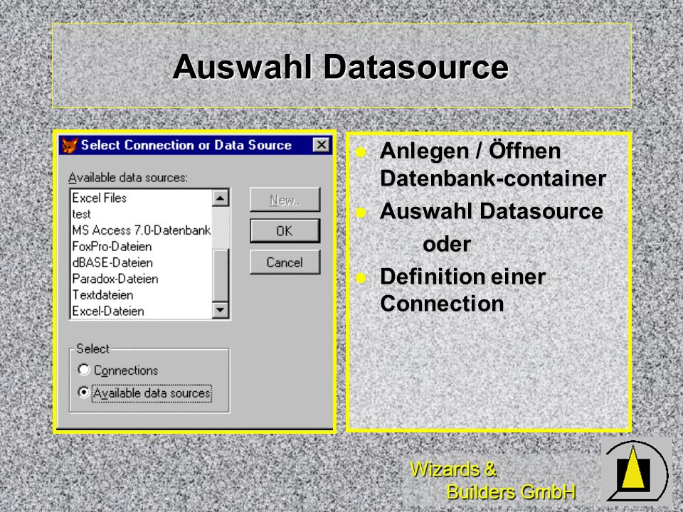 Wizards & Builders GmbH Auswahl Datasource Anlegen / Öffnen Datenbank-container Anlegen / Öffnen Datenbank-container Auswahl Datasource Auswahl Datasourceoder Definition einer Connection Definition einer Connection