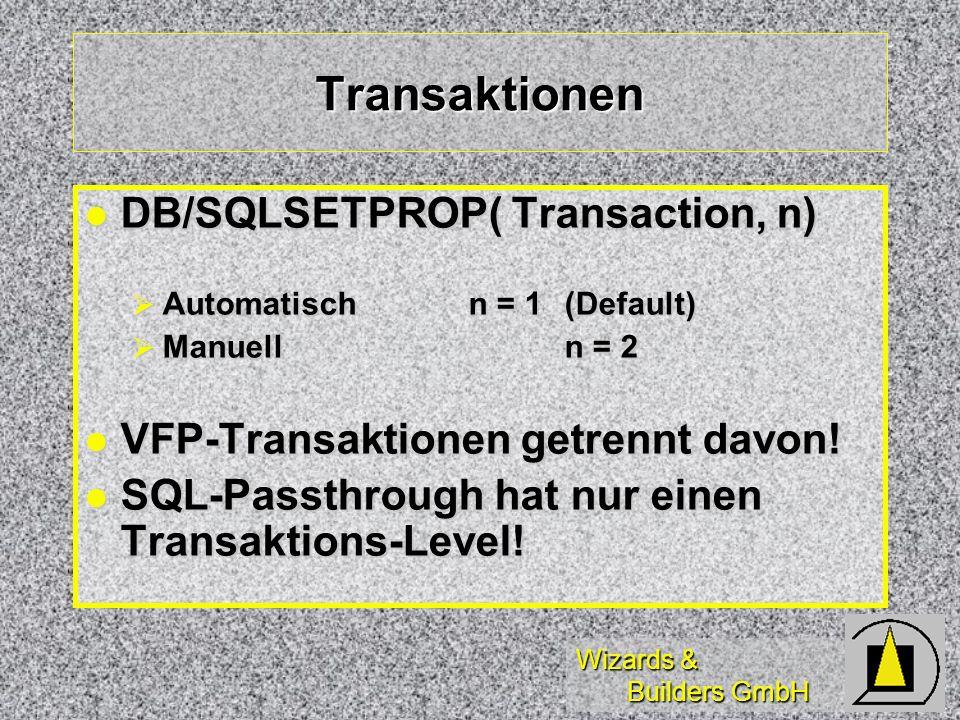Wizards & Builders GmbH Transaktionen DB/SQLSETPROP( Transaction, n) DB/SQLSETPROP( Transaction, n) Automatischn = 1(Default) Automatischn = 1(Default) Manuelln = 2 Manuelln = 2 VFP-Transaktionen getrennt davon.