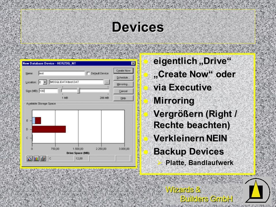 Wizards & Builders GmbH Devices eigentlich Drive eigentlich Drive Create Now oder Create Now oder via Executive via Executive Mirroring Mirroring Vergrößern (Right / Rechte beachten) Vergrößern (Right / Rechte beachten) Verkleinern NEIN Verkleinern NEIN Backup Devices Backup Devices Platte, Bandlaufwerk Platte, Bandlaufwerk