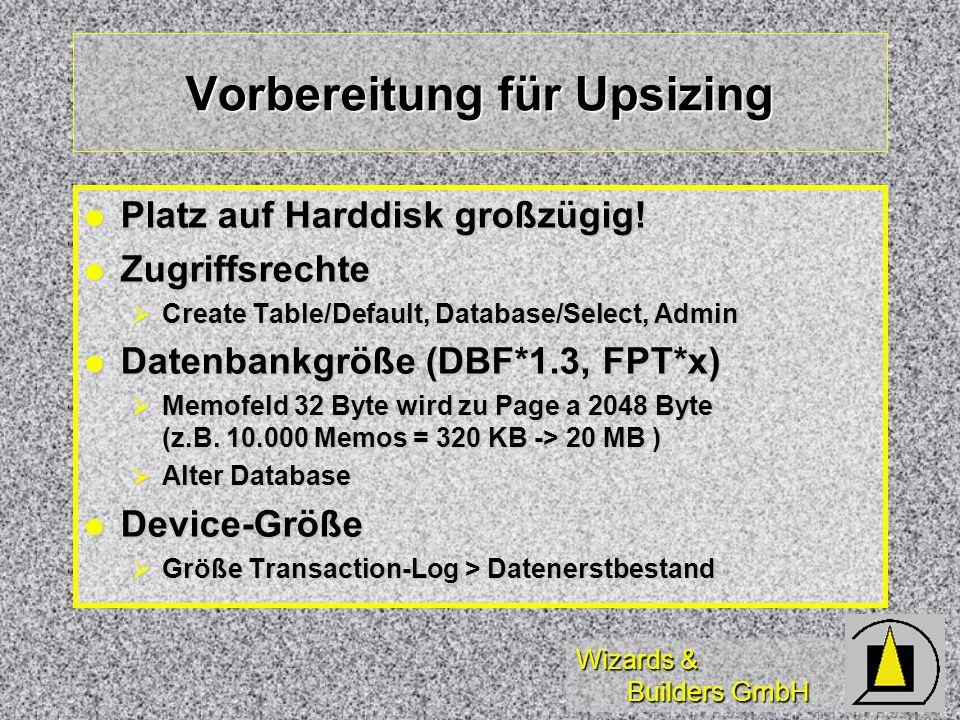 Wizards & Builders GmbH Vorbereitung für Upsizing Platz auf Harddisk großzügig.