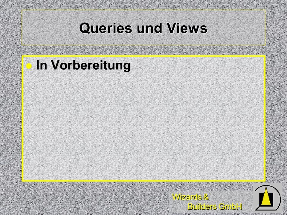 Wizards & Builders GmbH Queries und Views In Vorbereitung In Vorbereitung