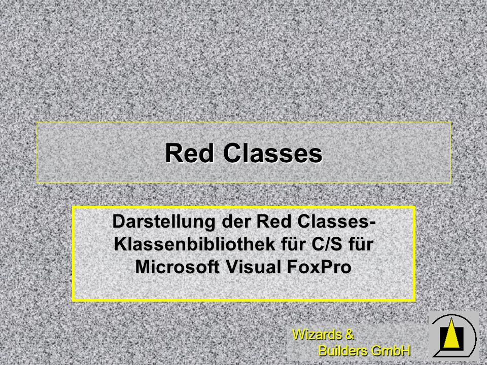 Wizards & Builders GmbH Red Classes Darstellung der Red Classes- Klassenbibliothek für C/S für Microsoft Visual FoxPro