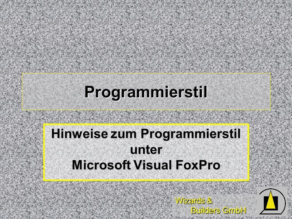 Wizards & Builders GmbH Diese Schulung dient der Darstellung von gutem Programmierstil bei der Anwendungsprogrammierung unter Microsoft Visual FoxPro