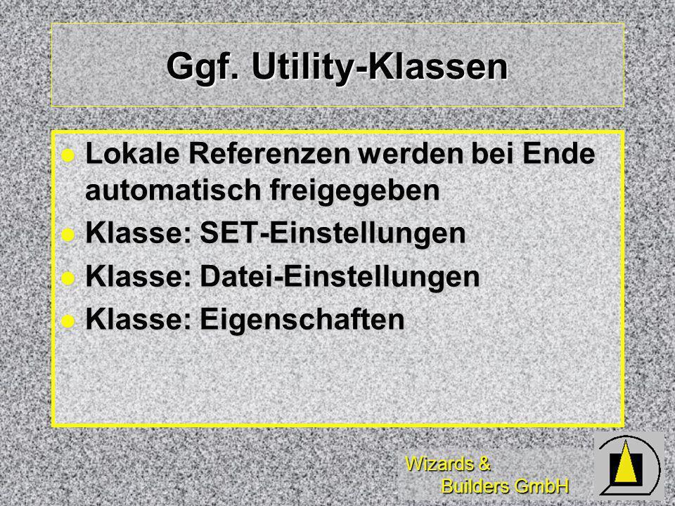 Wizards & Builders GmbH Ggf. Utility-Klassen Lokale Referenzen werden bei Ende automatisch freigegeben Lokale Referenzen werden bei Ende automatisch f