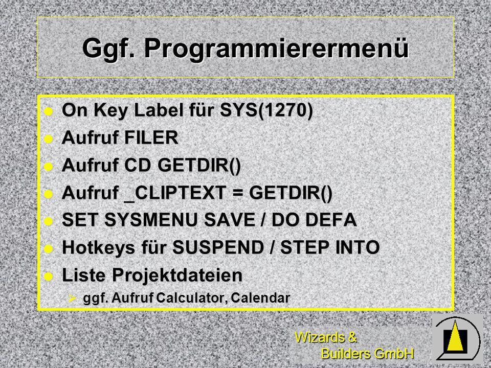 Wizards & Builders GmbH Ggf. Programmierermenü On Key Label für SYS(1270) On Key Label für SYS(1270) Aufruf FILER Aufruf FILER Aufruf CD GETDIR() Aufr