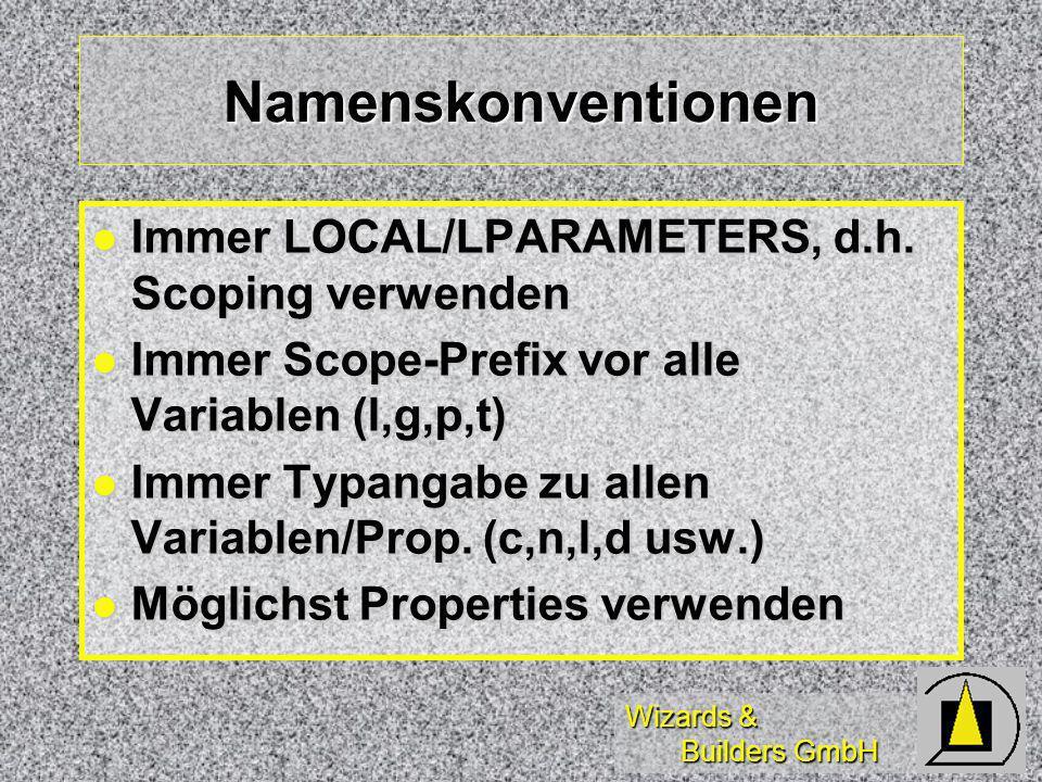 Wizards & Builders GmbH Namenskonventionen Immer LOCAL/LPARAMETERS, d.h. Scoping verwenden Immer LOCAL/LPARAMETERS, d.h. Scoping verwenden Immer Scope
