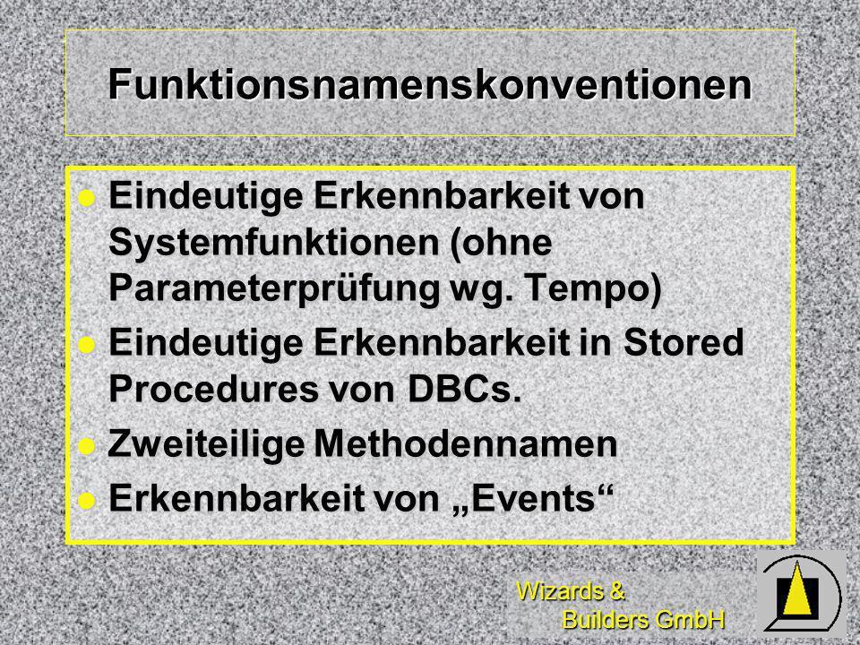 Wizards & Builders GmbH Funktionsnamenskonventionen Eindeutige Erkennbarkeit von Systemfunktionen (ohne Parameterprüfung wg.