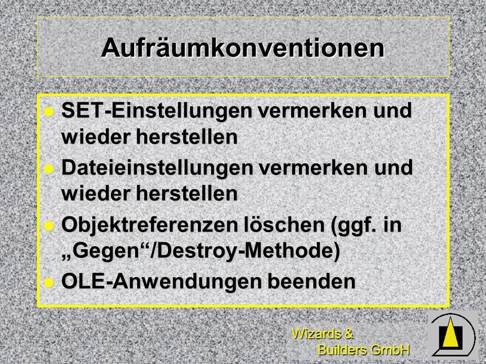 Wizards & Builders GmbH Aufräumkonventionen SET-Einstellungen vermerken und wieder herstellen SET-Einstellungen vermerken und wieder herstellen Dateieinstellungen vermerken und wieder herstellen Dateieinstellungen vermerken und wieder herstellen Objektreferenzen löschen (ggf.