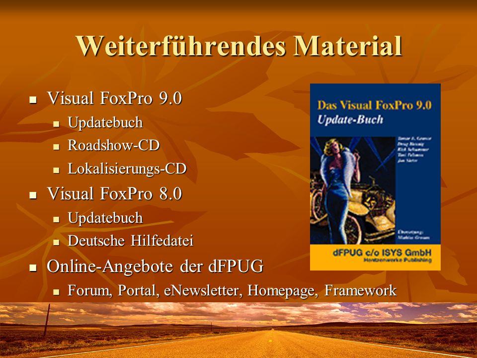 Weiterführendes Material Visual FoxPro 9.0 Visual FoxPro 9.0 Updatebuch Updatebuch Roadshow-CD Roadshow-CD Lokalisierungs-CD Lokalisierungs-CD Visual FoxPro 8.0 Visual FoxPro 8.0 Updatebuch Updatebuch Deutsche Hilfedatei Deutsche Hilfedatei Online-Angebote der dFPUG Online-Angebote der dFPUG Forum, Portal, eNewsletter, Homepage, Framework Forum, Portal, eNewsletter, Homepage, Framework