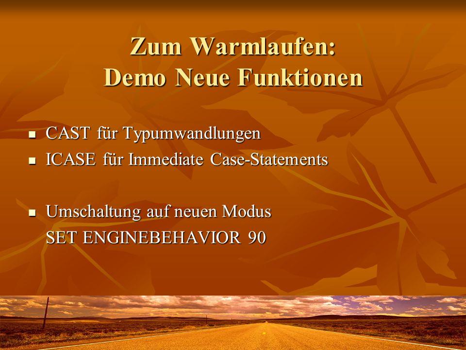 Zum Warmlaufen: Demo Neue Funktionen CAST für Typumwandlungen CAST für Typumwandlungen ICASE für Immediate Case-Statements ICASE für Immediate Case-Statements Umschaltung auf neuen Modus Umschaltung auf neuen Modus SET ENGINEBEHAVIOR 90