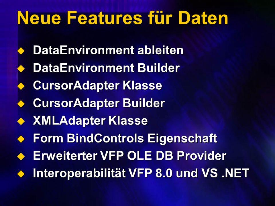 Neue Features für Daten DataEnvironment ableiten DataEnvironment ableiten DataEnvironment Builder DataEnvironment Builder CursorAdapter Klasse CursorAdapter Klasse CursorAdapter Builder CursorAdapter Builder XMLAdapter Klasse XMLAdapter Klasse Form BindControls Eigenschaft Form BindControls Eigenschaft Erweiterter VFP OLE DB Provider Erweiterter VFP OLE DB Provider Interoperabilität VFP 8.0 und VS.NET Interoperabilität VFP 8.0 und VS.NET
