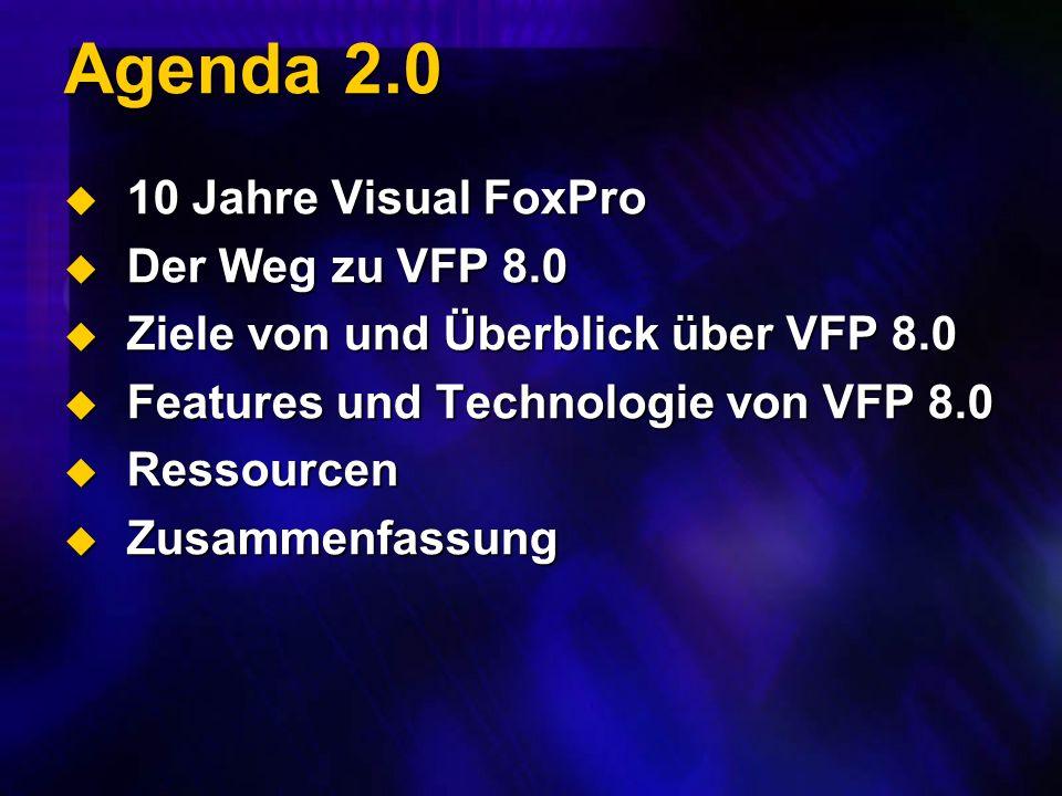 Agenda 2.0 10 Jahre Visual FoxPro 10 Jahre Visual FoxPro Der Weg zu VFP 8.0 Der Weg zu VFP 8.0 Ziele von und Überblick über VFP 8.0 Ziele von und Überblick über VFP 8.0 Features und Technologie von VFP 8.0 Features und Technologie von VFP 8.0 Ressourcen Ressourcen Zusammenfassung Zusammenfassung