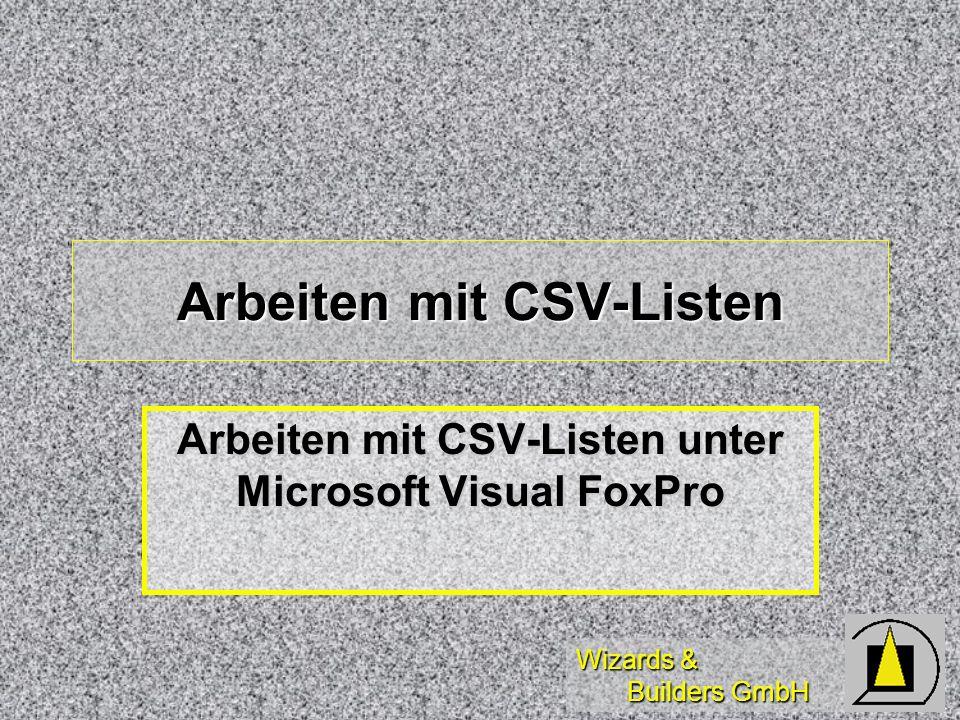 Wizards & Builders GmbH Arbeiten mit CSV-Listen Arbeiten mit CSV-Listen unter Microsoft Visual FoxPro