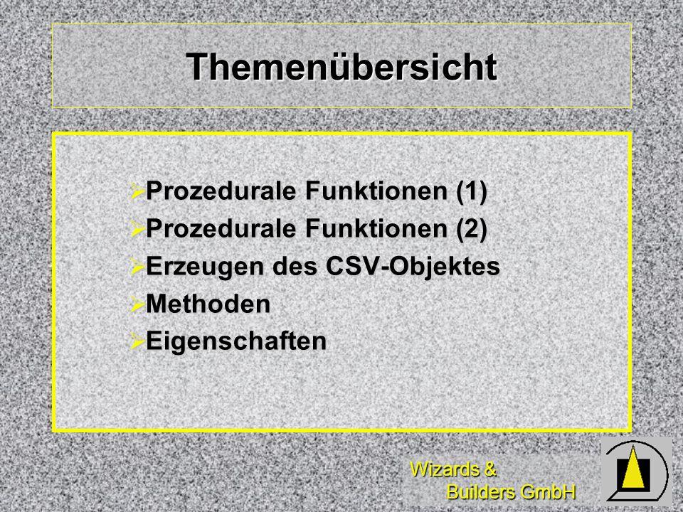 Wizards & Builders GmbH Themenübersicht Prozedurale Funktionen (1) Prozedurale Funktionen (1) Prozedurale Funktionen (2) Prozedurale Funktionen (2) Erzeugen des CSV-Objektes Erzeugen des CSV-Objektes Methoden Methoden Eigenschaften Eigenschaften