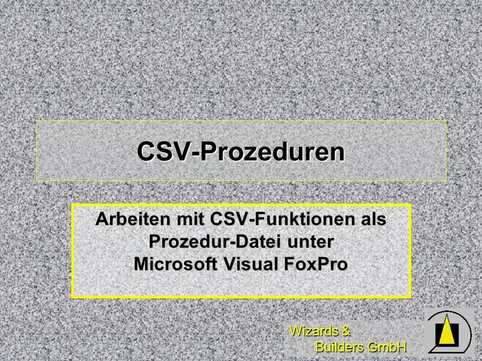 Wizards & Builders GmbH CSV-Prozeduren Arbeiten mit CSV-Funktionen als Prozedur-Datei unter Microsoft Visual FoxPro