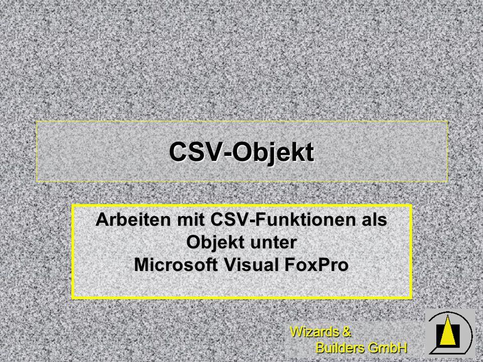 Wizards & Builders GmbH CSV-Objekt Arbeiten mit CSV-Funktionen als Objekt unter Microsoft Visual FoxPro