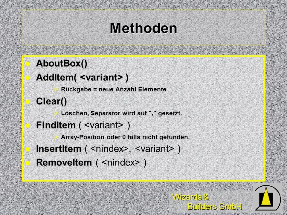 Wizards & Builders GmbH Methoden AboutBox() AboutBox() AddItem( ) AddItem( ) Rückgabe = neue Anzahl Elemente Rückgabe = neue Anzahl Elemente Clear() Clear() Löschen, Separator wird auf , gesetzt.