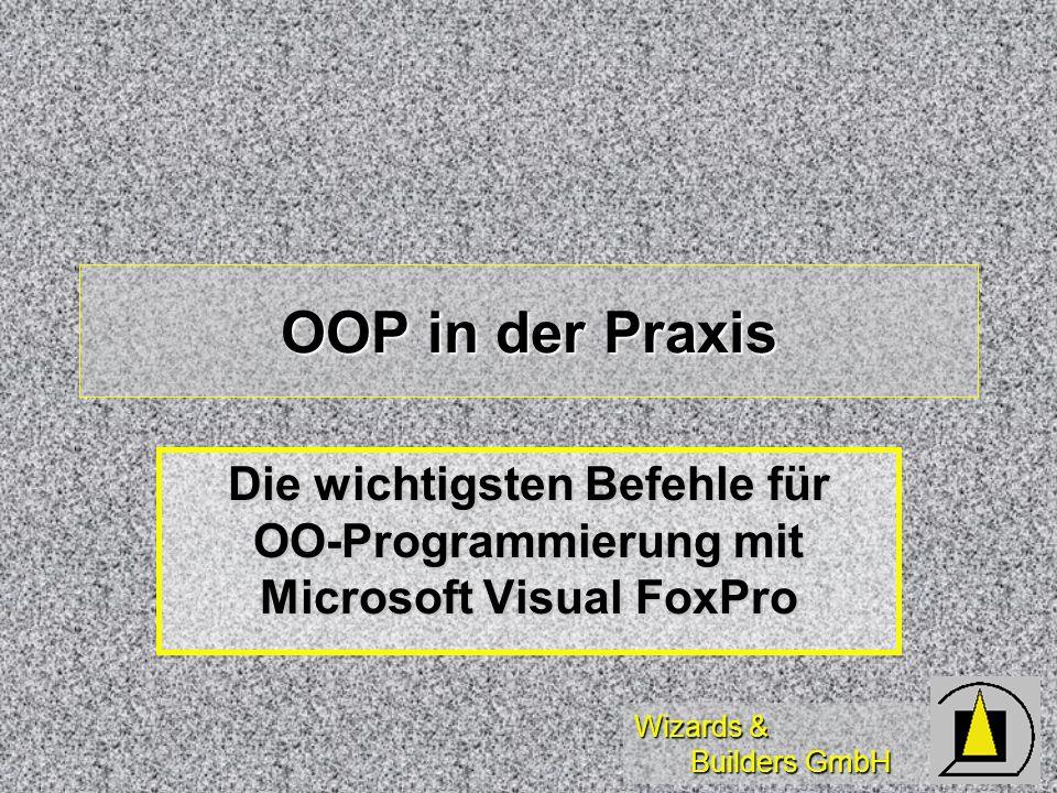 Wizards & Builders GmbH Diese Schulung dient der Zusammenfassung und der Übersicht über die wichtigsten Funktionen und Befehle für die objektorientierte Programmierung mit Microsoft Visual FoxPro
