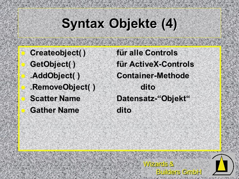 Wizards & Builders GmbH Syntax Objekte (4) Createobject( )für alle Controls Createobject( )für alle Controls GetObject( )für ActiveX-Controls GetObjec