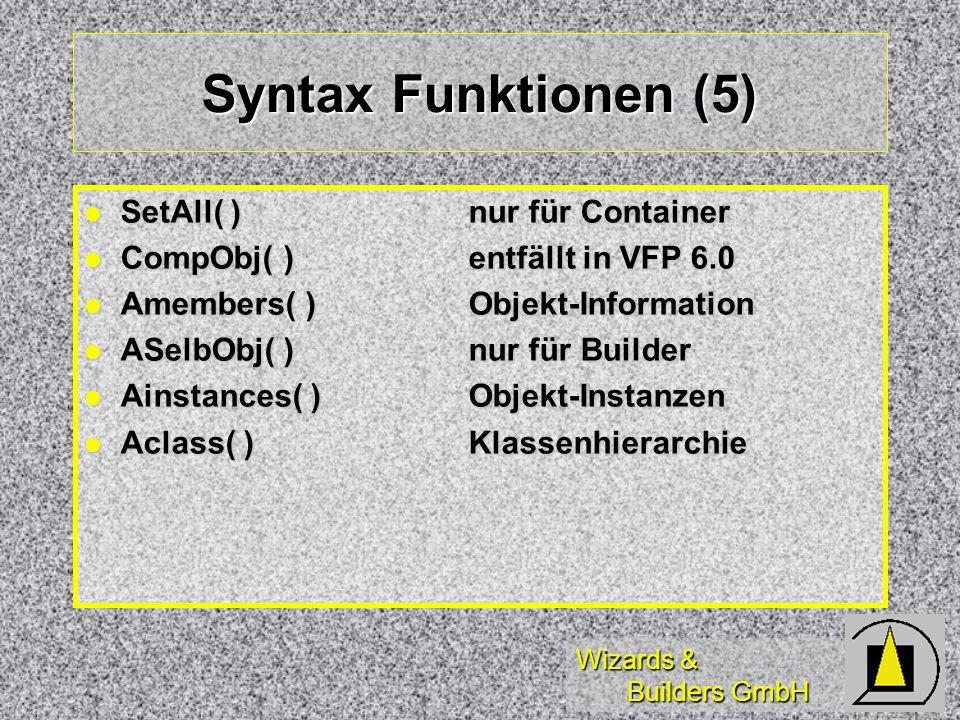 Wizards & Builders GmbH Syntax Funktionen (5) SetAll( )nur für Container SetAll( )nur für Container CompObj( )entfällt in VFP 6.0 CompObj( )entfällt i