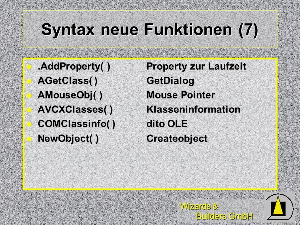 Wizards & Builders GmbH Syntax neue Funktionen (7).AddProperty( )Property zur Laufzeit.AddProperty( )Property zur Laufzeit AGetClass( )GetDialog AGetC