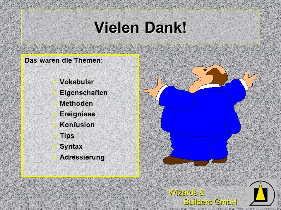 Wizards & Builders GmbH Vielen Dank! Das waren die Themen: Vokabular Vokabular Eigenschaften Eigenschaften Methoden Methoden Ereignisse Ereignisse Kon