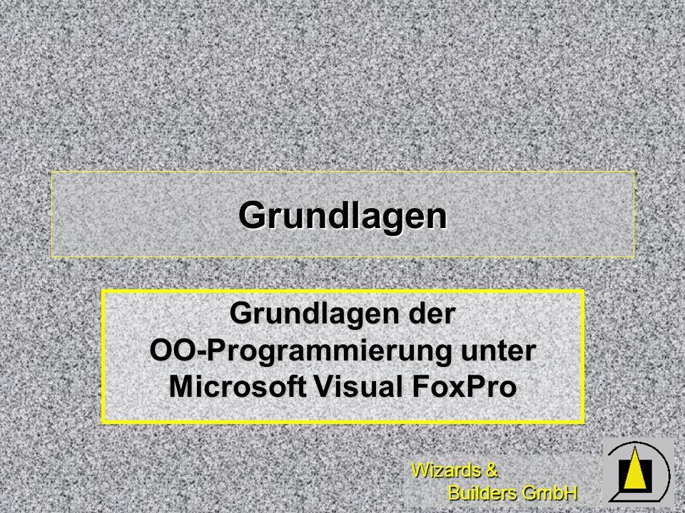 Wizards & Builders GmbH Grundlagen Grundlagen der OO-Programmierung unter Microsoft Visual FoxPro