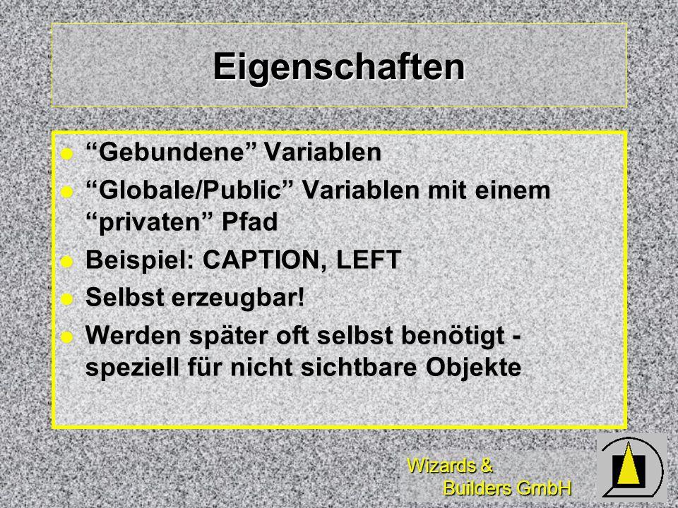 Wizards & Builders GmbH Eigenschaften Gebundene Variablen Gebundene Variablen Globale/Public Variablen mit einem privaten Pfad Globale/Public Variable