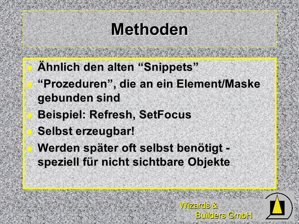 Wizards & Builders GmbH Ereignisse Ähnlich den alten Snippets Ähnlich den alten Snippets Prozeduren, die an ein Element/Maske gebunden sind Prozeduren, die an ein Element/Maske gebunden sind Beispiel: VALID, CLICK Beispiel: VALID, CLICK Können nicht erweitert werden.
